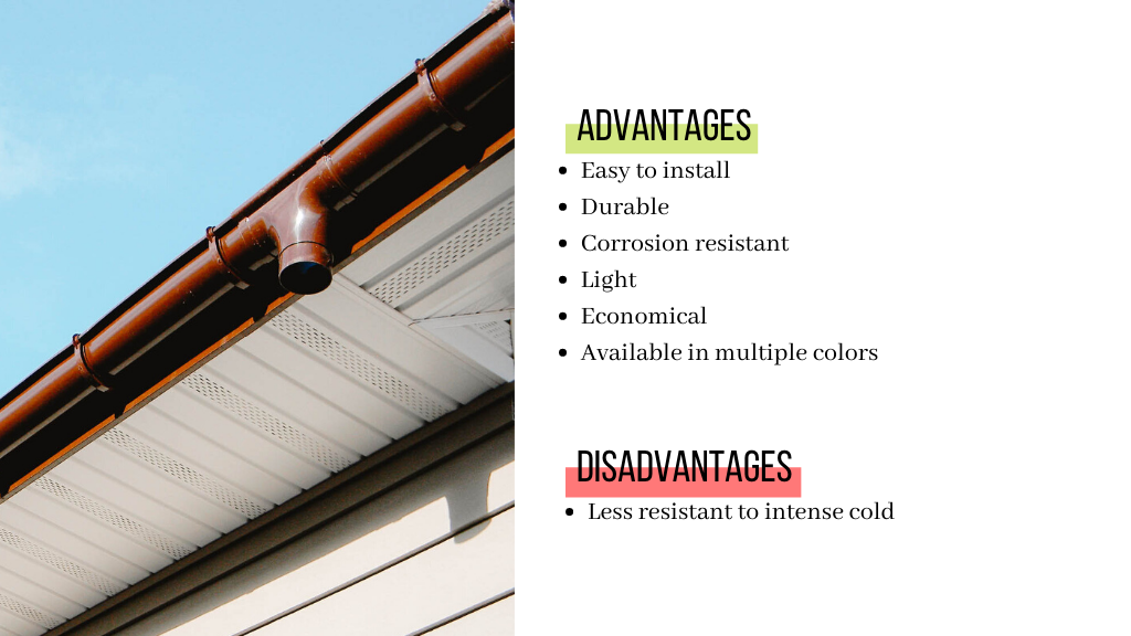 The advantages of copper gutters are that they are easy to install. They are also durable and corrosion-resistant. They are light and economical and are offered in multiple colors. and need very little maintenance. Their disadvantages are that pvc gutters are less resistant to intense cold.